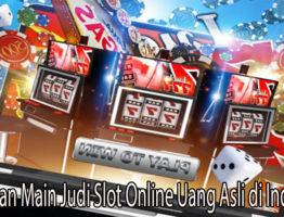 Keseruan Main Judi Slot Online Uang Asli di Indonesia